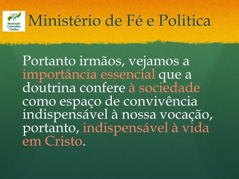 Ministério de Fé e Politica Portanto irmãos, vejamos a importância essencial que a doutrina confere à sociedade como espaço de convivência indispensáv
