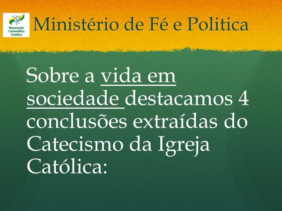 Ministério de Fé e Politica Sobre a vida em sociedade destacamos 4 conclusões extraídas do Catecismo da Igreja Católica: