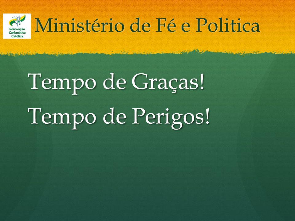 Ministério de Fé e Politica Tempo de Graças! Tempo de Perigos!