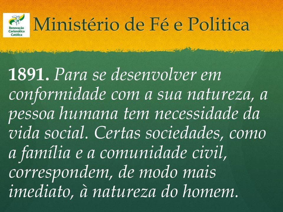 Ministério de Fé e Politica 1891. Para se desenvolver em conformidade com a sua natureza, a pessoa humana tem necessidade da vida social. Certas socie