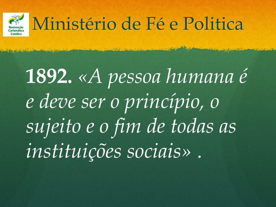 Ministério de Fé e Politica 1892. «A pessoa humana é e deve ser o princípio, o sujeito e o fim de todas as instituições sociais».