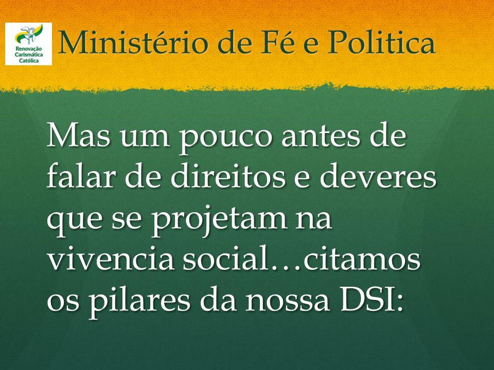 Ministério de Fé e Politica Mas um pouco antes de falar de direitos e deveres que se projetam na vivencia social…citamos os pilares da nossa DSI: