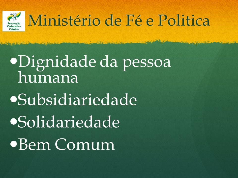 Ministério de Fé e Politica Dignidade da pessoa humana Subsidiariedade Solidariedade Bem Comum