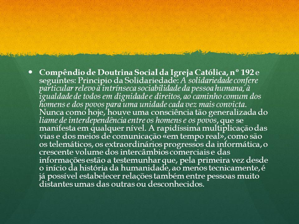 Compêndio de Doutrina Social da Igreja Católica, nº 192 e seguintes: Principio da Solidariedade: A solidariedade confere particular relevo à intrínsec