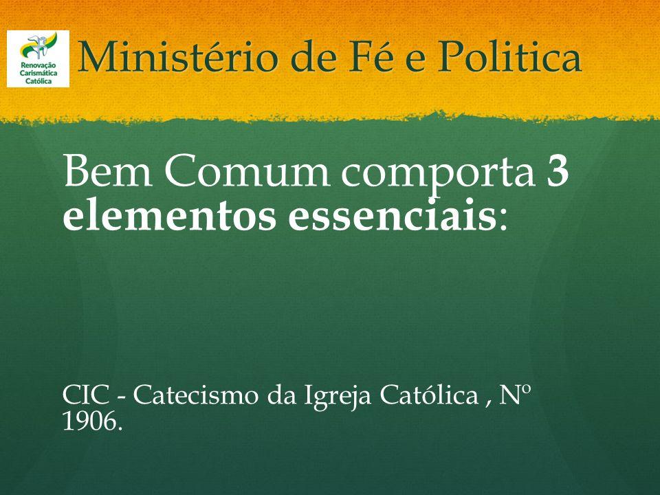Ministério de Fé e Politica Bem Comum comporta 3 elementos essenciais : CIC - Catecismo da Igreja Católica, Nº 1906.