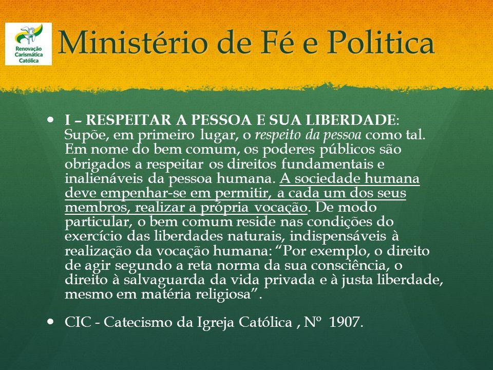 Ministério de Fé e Politica I – RESPEITAR A PESSOA E SUA LIBERDADE : Supõe, em primeiro lugar, o respeito da pessoa como tal. Em nome do bem comum, os