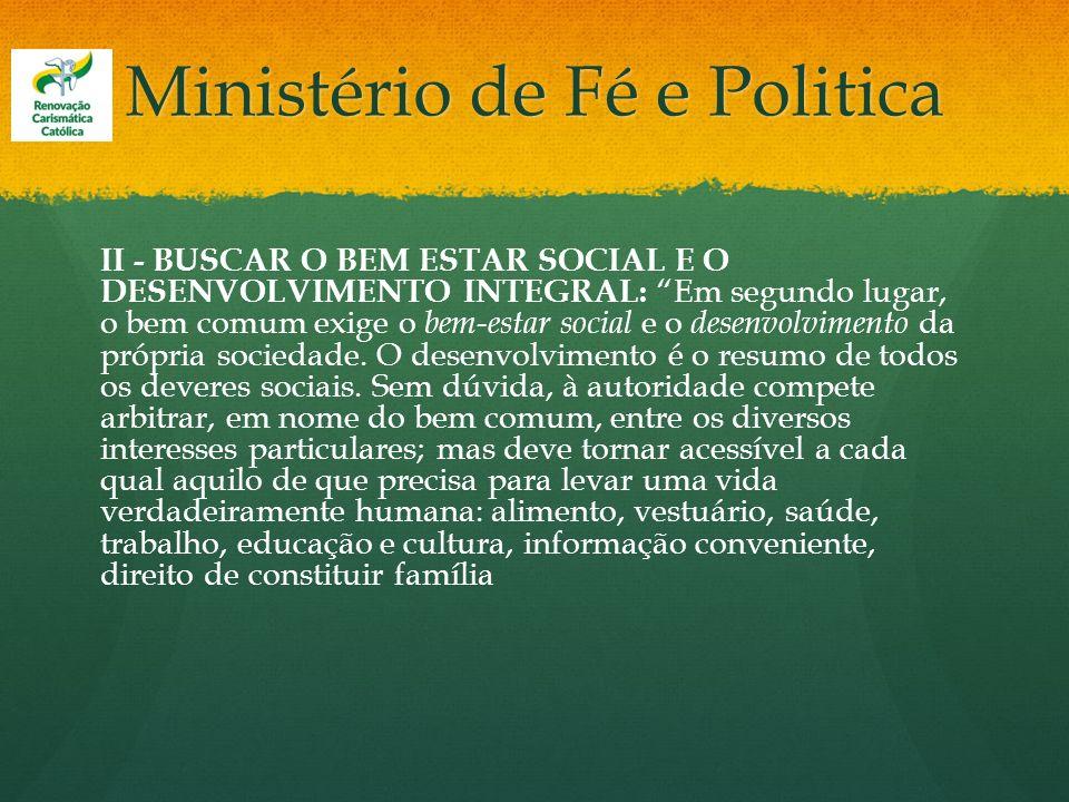 Ministério de Fé e Politica II - BUSCAR O BEM ESTAR SOCIAL E O DESENVOLVIMENTO INTEGRAL: Em segundo lugar, o bem comum exige o bem-estar social e o de