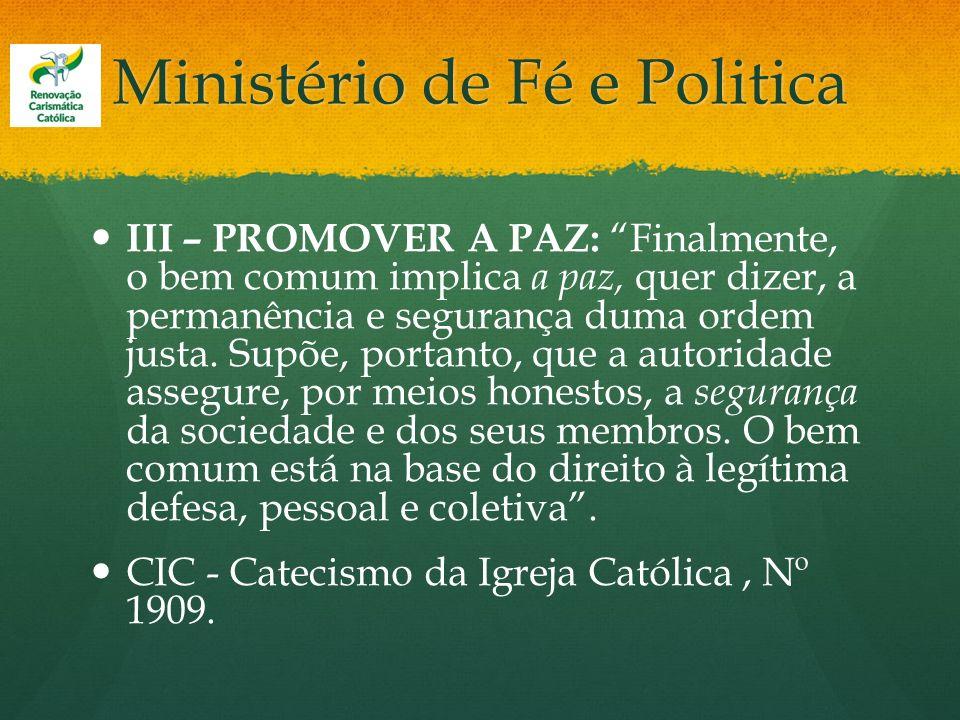 Ministério de Fé e Politica III – PROMOVER A PAZ: Finalmente, o bem comum implica a paz, quer dizer, a permanência e segurança duma ordem justa. Supõe