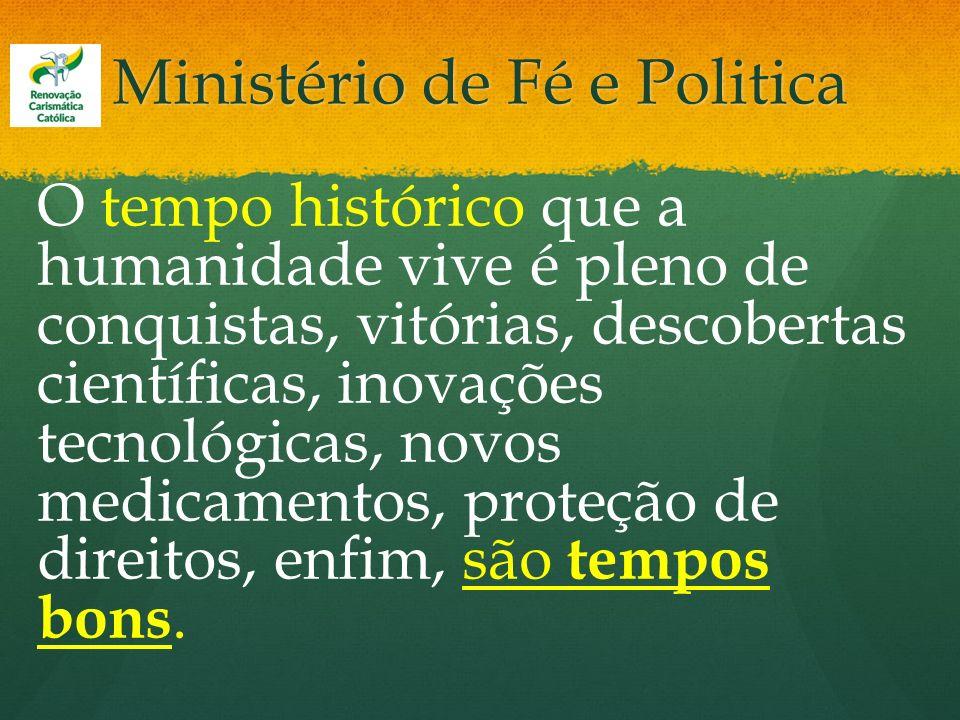 Ministério de Fé e Politica O tempo histórico que a humanidade vive é pleno de conquistas, vitórias, descobertas científicas, inovações tecnológicas,