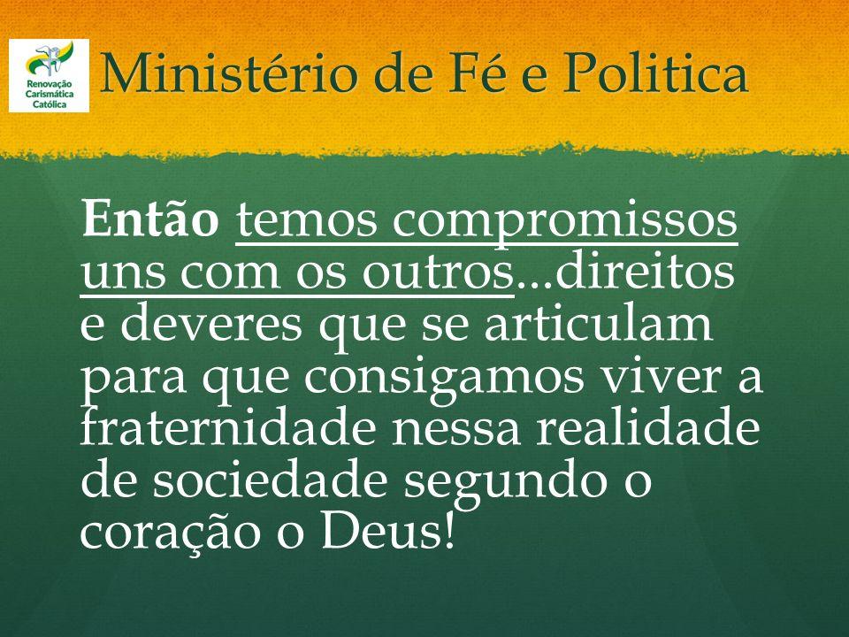 Ministério de Fé e Politica Então temos compromissos uns com os outros...direitos e deveres que se articulam para que consigamos viver a fraternidade