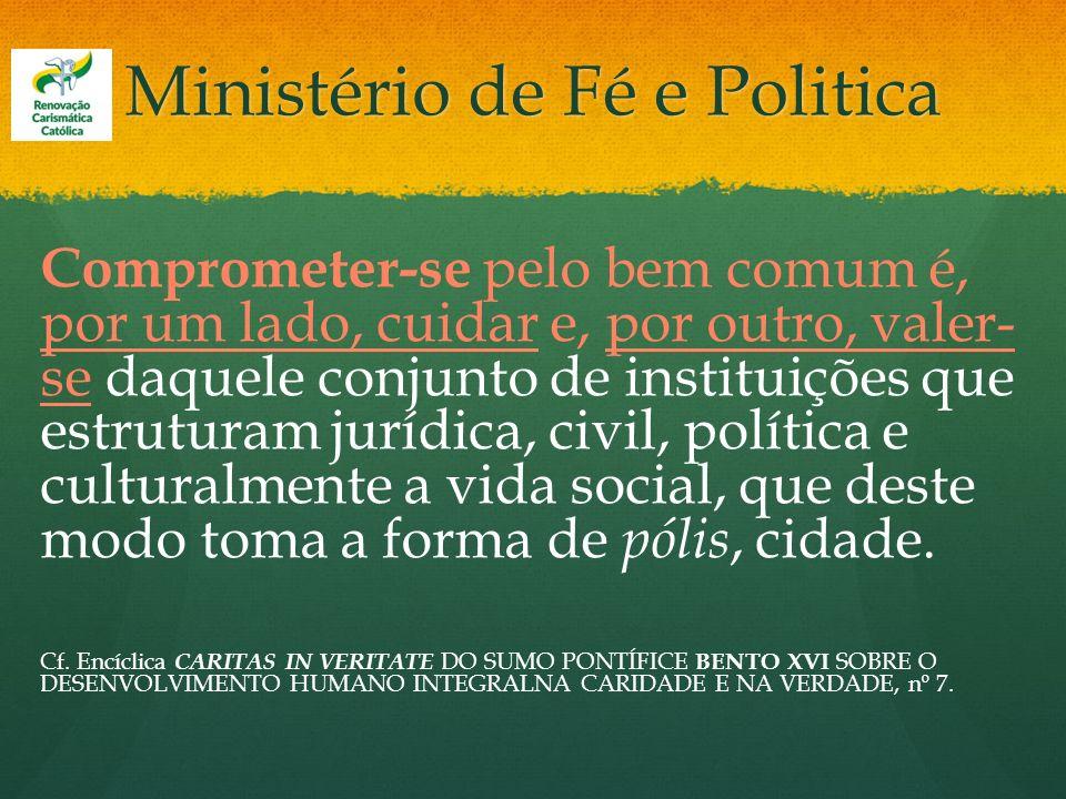 Ministério de Fé e Politica Comprometer-se pelo bem comum é, por um lado, cuidar e, por outro, valer- se daquele conjunto de instituições que estrutur