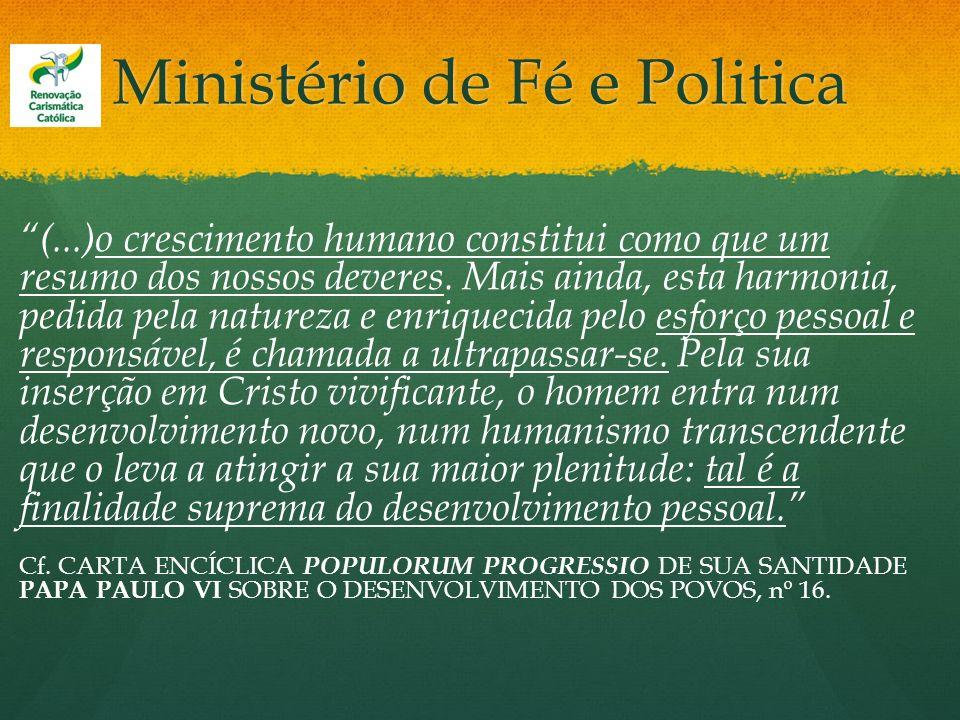 Ministério de Fé e Politica (...)o crescimento humano constitui como que um resumo dos nossos deveres. Mais ainda, esta harmonia, pedida pela natureza