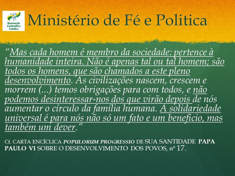 Ministério de Fé e Politica Mas cada homem é membro da sociedade: pertence à humanidade inteira. Não é apenas tal ou tal homem; são todos os homens, q