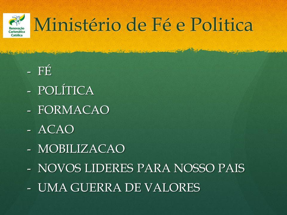 Ministério de Fé e Politica -FÉ -POLÍTICA -FORMACAO -ACAO -MOBILIZACAO -NOVOS LIDERES PARA NOSSO PAIS -UMA GUERRA DE VALORES