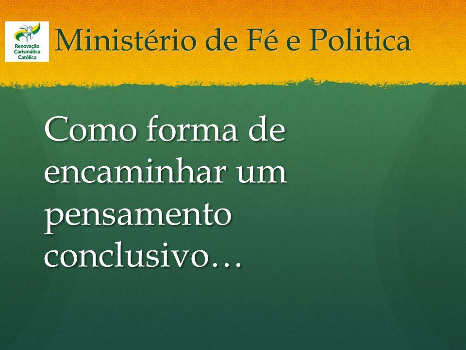 Ministério de Fé e Politica Como forma de encaminhar um pensamento conclusivo…