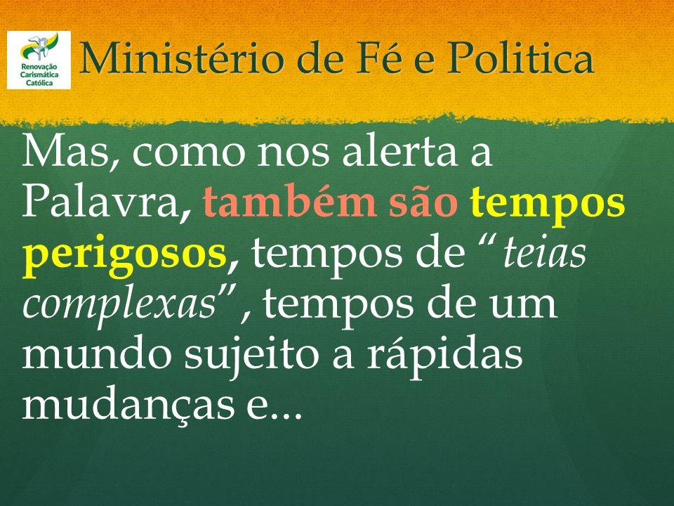 Ministério de Fé e Politica Mas, como nos alerta a Palavra, também são tempos perigosos, tempos de teias complexas, tempos de um mundo sujeito a rápid