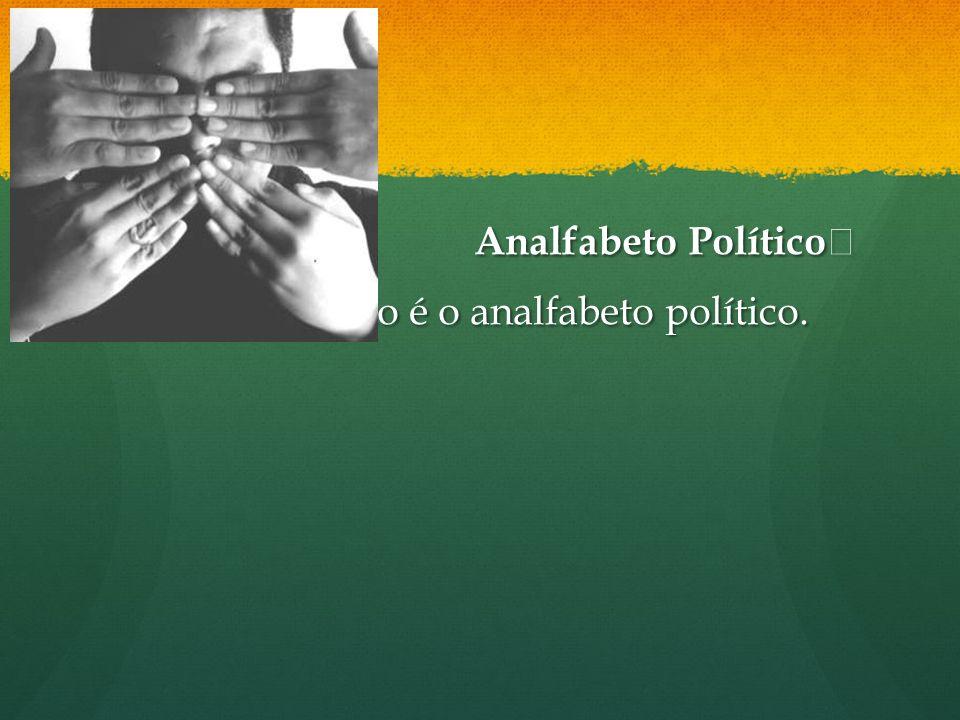 Analfabeto Político Analfabeto Político