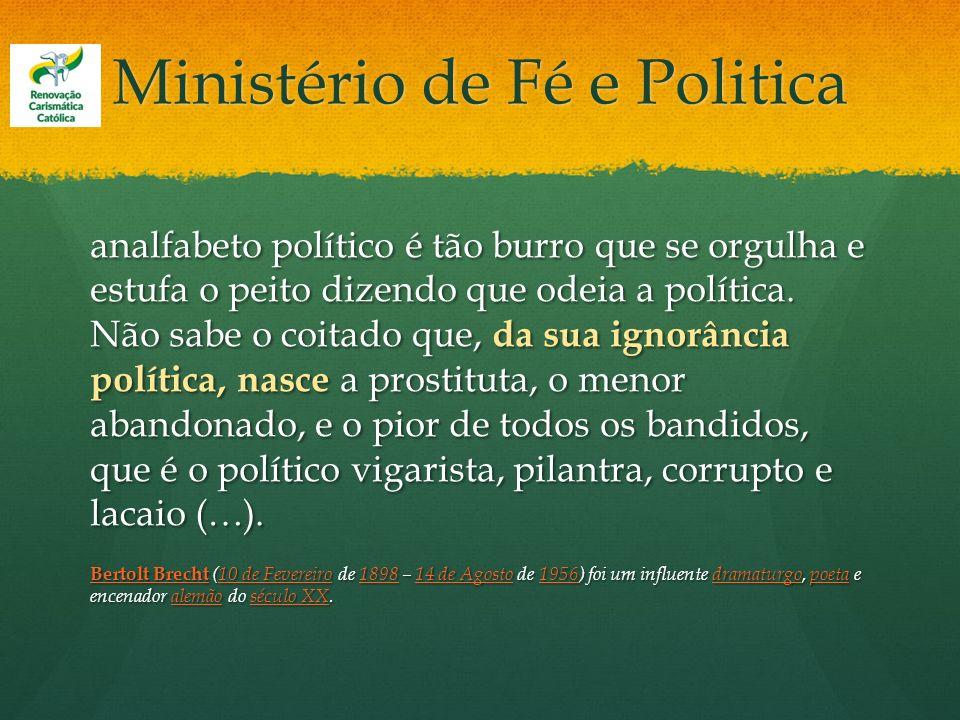 Ministério de Fé e Politica analfabeto político é tão burro que se orgulha e estufa o peito dizendo que odeia a política. Não sabe o coitado que, da s