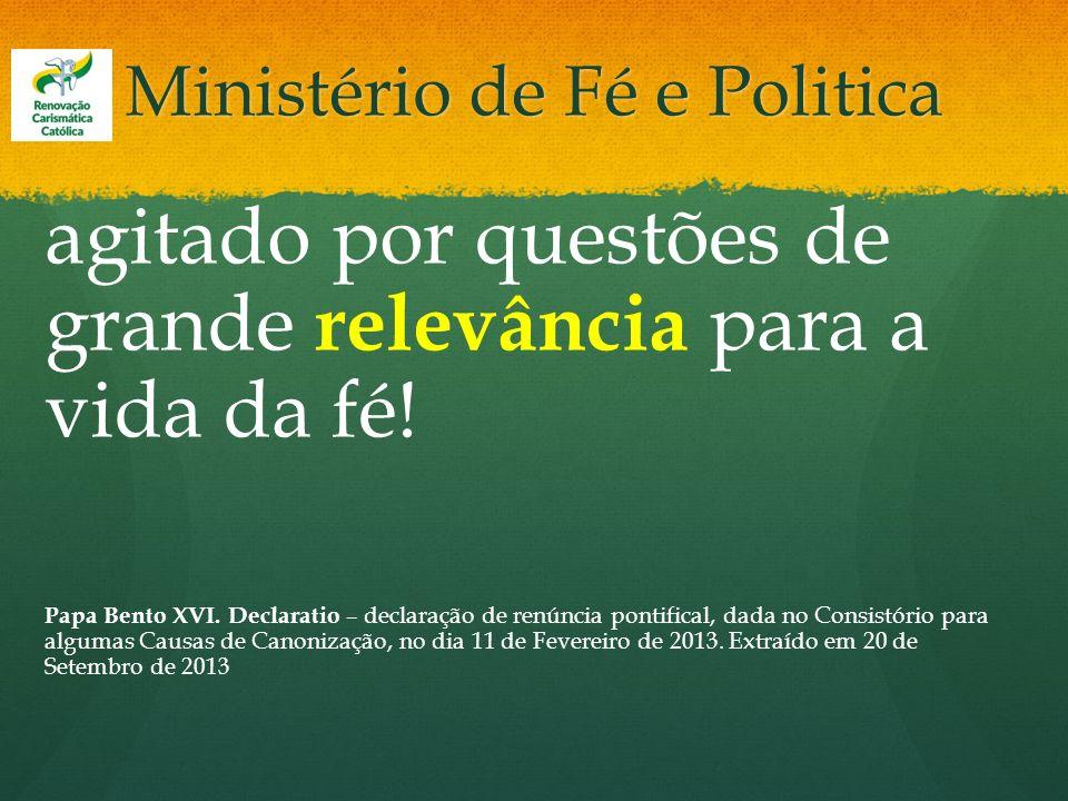 Ministério de Fé e Politica agitado por questões de grande relevância para a vida da fé! Papa Bento XVI. Declaratio – declaração de renúncia pontifica
