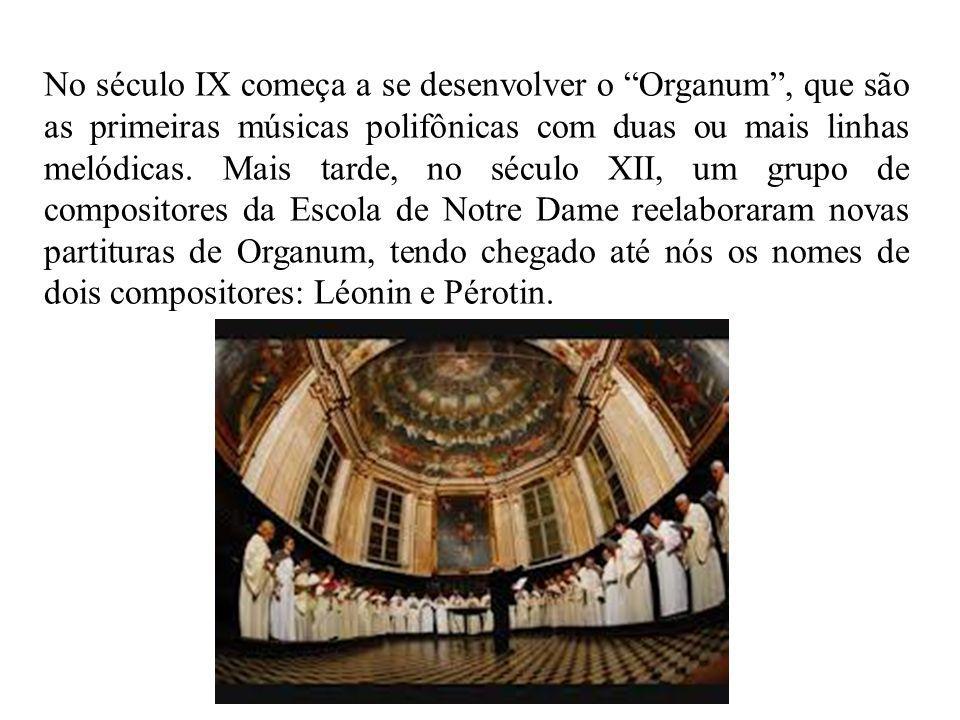 No século IX começa a se desenvolver o Organum, que são as primeiras músicas polifônicas com duas ou mais linhas melódicas.