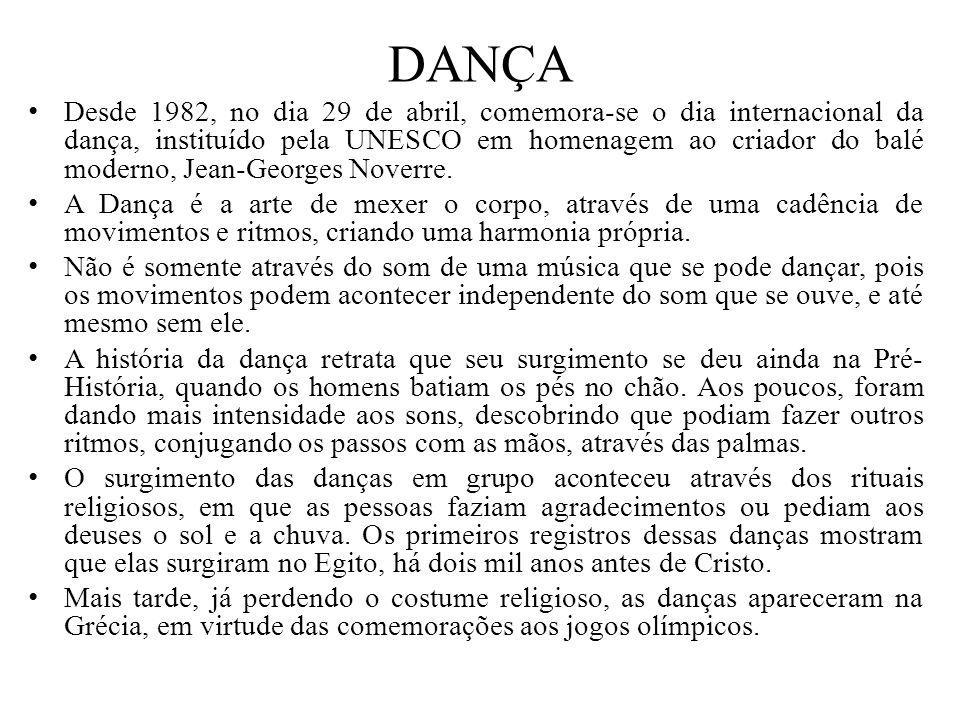 DANÇA Desde 1982, no dia 29 de abril, comemora-se o dia internacional da dança, instituído pela UNESCO em homenagem ao criador do balé moderno, Jean-G