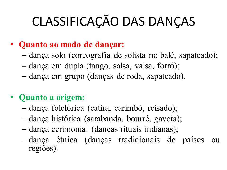 CLASSIFICAÇÃO DAS DANÇAS Quanto ao modo de dançar: – dança solo (coreografia de solista no balé, sapateado); – dança em dupla (tango, salsa, valsa, forró); – dança em grupo (danças de roda, sapateado).