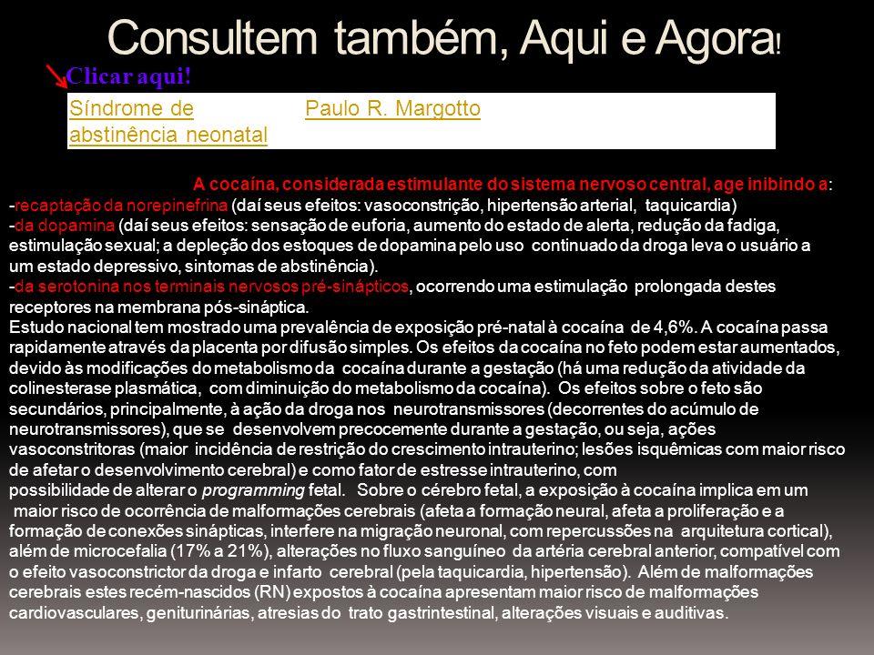 Síndrome de abstinência neonatal Paulo R. Margotto Consultem também, Aqui e Agora ! Consultem também, Aqui e Agora ! A cocaína, considerada estimulant