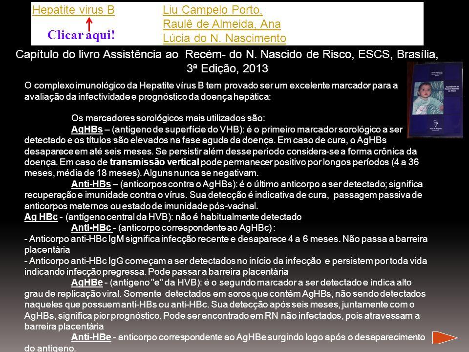Capítulo do livro Assistência ao Recém- do N. Nascido de Risco, ESCS, Brasília, 3ª Edição, 2013 O complexo imunológico da Hepatite vírus B tem provado