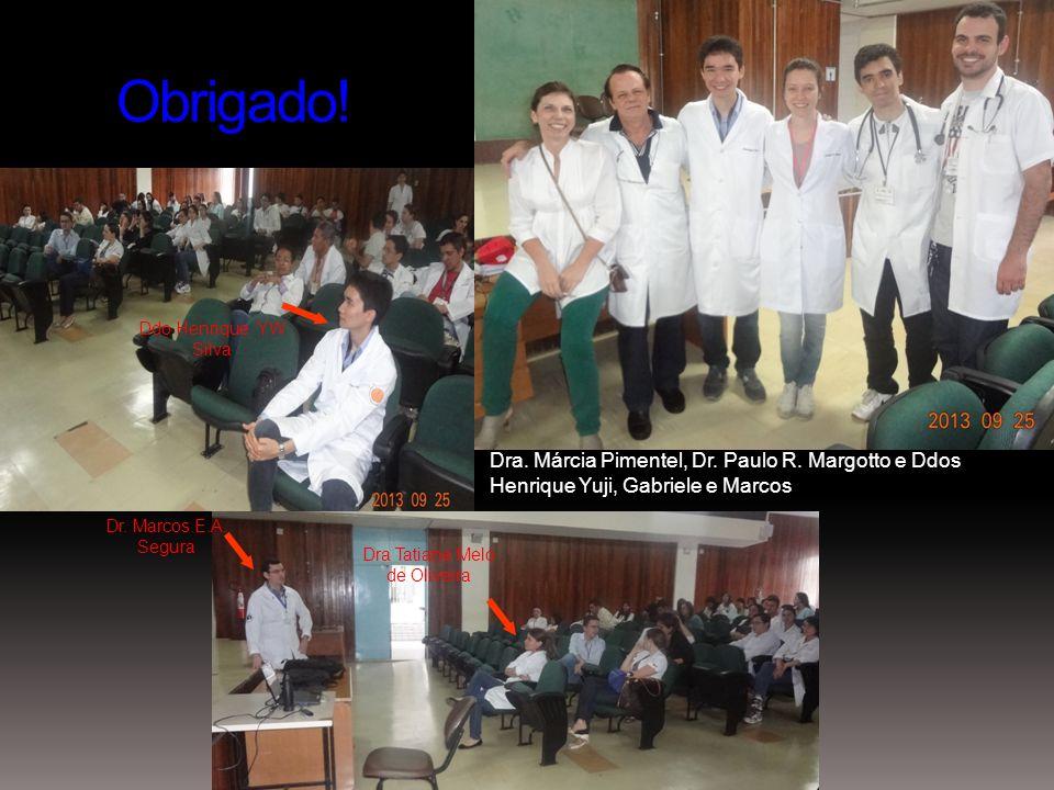 Obrigado! Dr. Marcos.E.A. Segura Dra Tatiane Melo de Oliveira Ddo Henrique YW Silva Dra. Márcia Pimentel, Dr. Paulo R. Margotto e Ddos Henrique Yuji,
