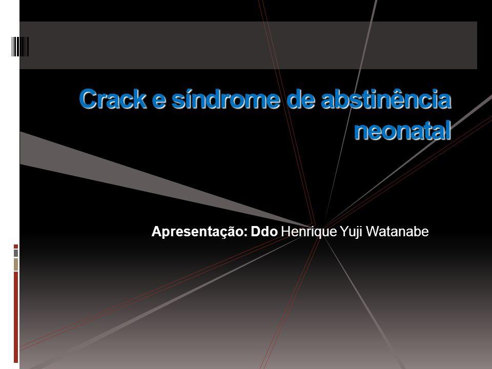 Crack e síndrome de abstinência neonatal Apresentação: Ddo Henrique Yuji Watanabe