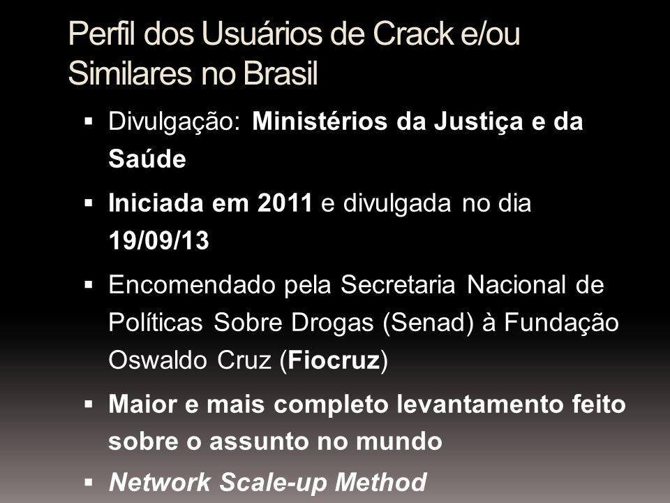 Perfil dos Usuários de Crack e/ou Similares no Brasil Divulgação: Ministérios da Justiça e da Saúde Iniciada em 2011 e divulgada no dia 19/09/13 Encom