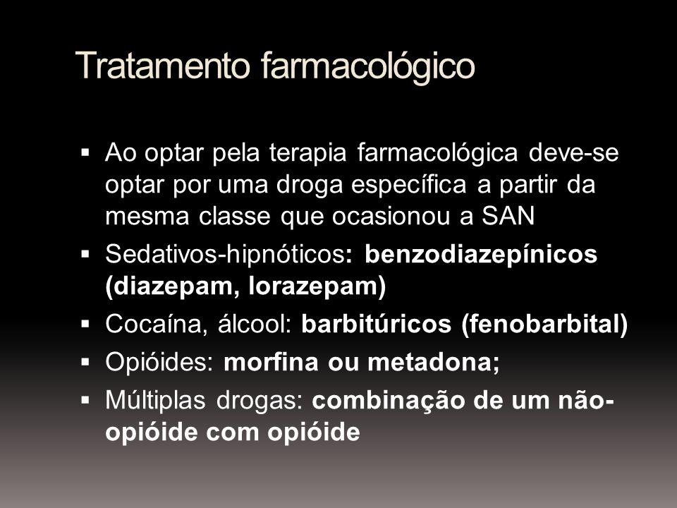Tratamento farmacológico Ao optar pela terapia farmacológica deve-se optar por uma droga específica a partir da mesma classe que ocasionou a SAN Sedativos-hipnóticos: benzodiazepínicos (diazepam, lorazepam) Cocaína, álcool: barbitúricos (fenobarbital) Opióides: morfina ou metadona; Múltiplas drogas: combinação de um não- opióide com opióide