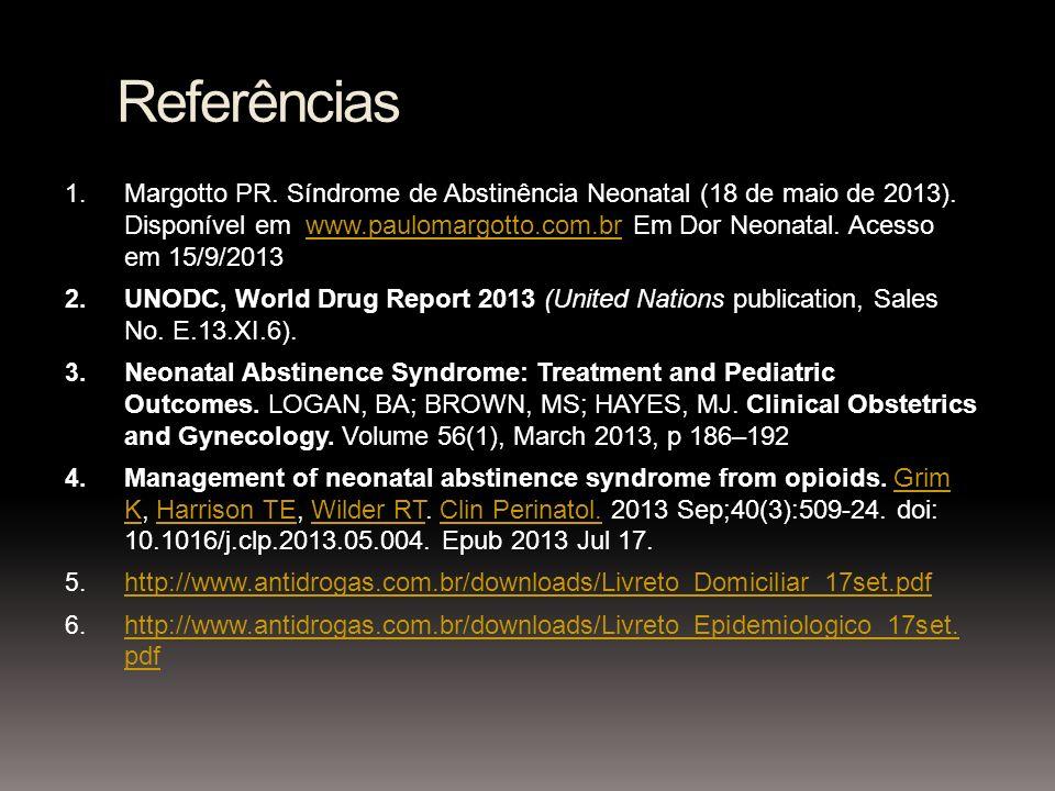 Referências 1. Margotto PR. Síndrome de Abstinência Neonatal (18 de maio de 2013). Disponível em www.paulomargotto.com.br Em Dor Neonatal. Acesso em 1