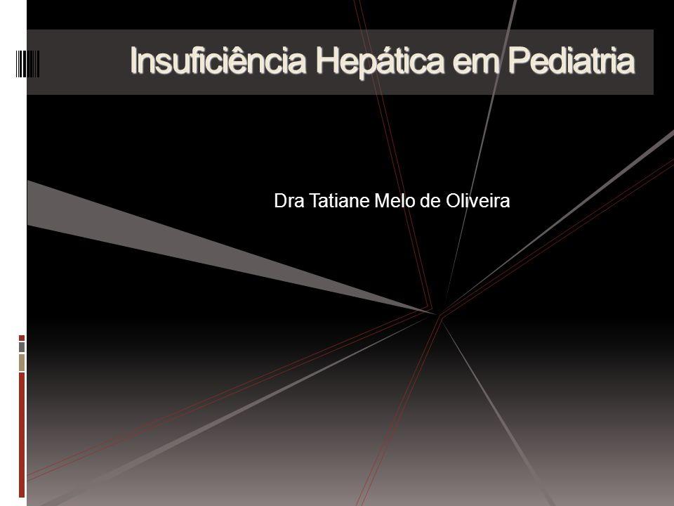 Insuficiência Hepática em Pediatria Dra Tatiane Melo de Oliveira