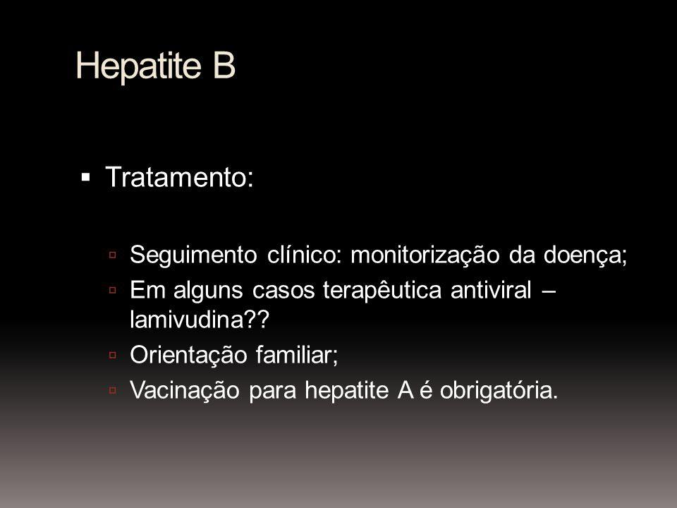Hepatite B Tratamento: Seguimento clínico: monitorização da doença; Em alguns casos terapêutica antiviral – lamivudina?? Orientação familiar; Vacinaçã
