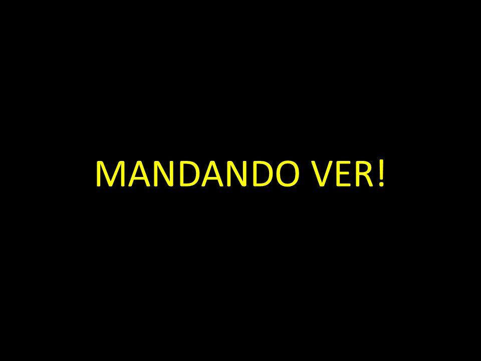 MANDANDO VER!