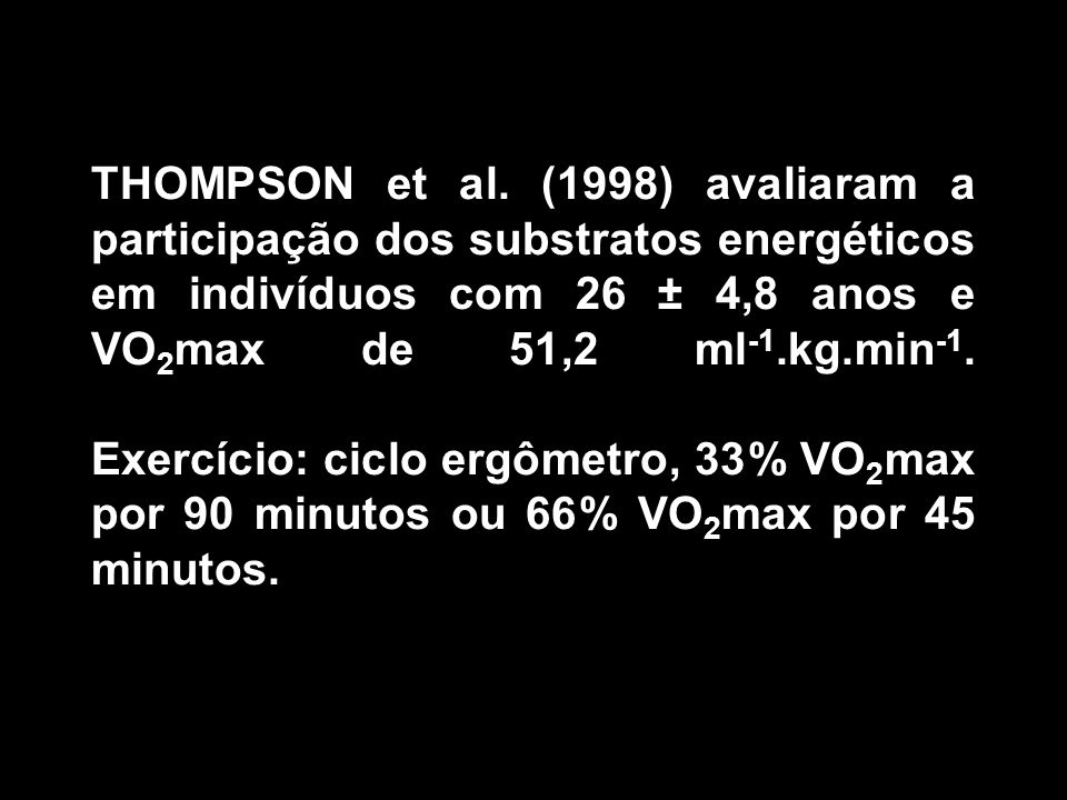 Baixa Intensidade Alta Intensidade Gordura (g) 42,4 3,624,0 12,2* Carboidrato (g) 142,5 28,5188,8 45,2* Proteína (g) 18,5 7,316,4 5,1 VO 2 (L) 119,9 29,8114,3 23,9 * diferença significativa entre as intensidades para p<0.05