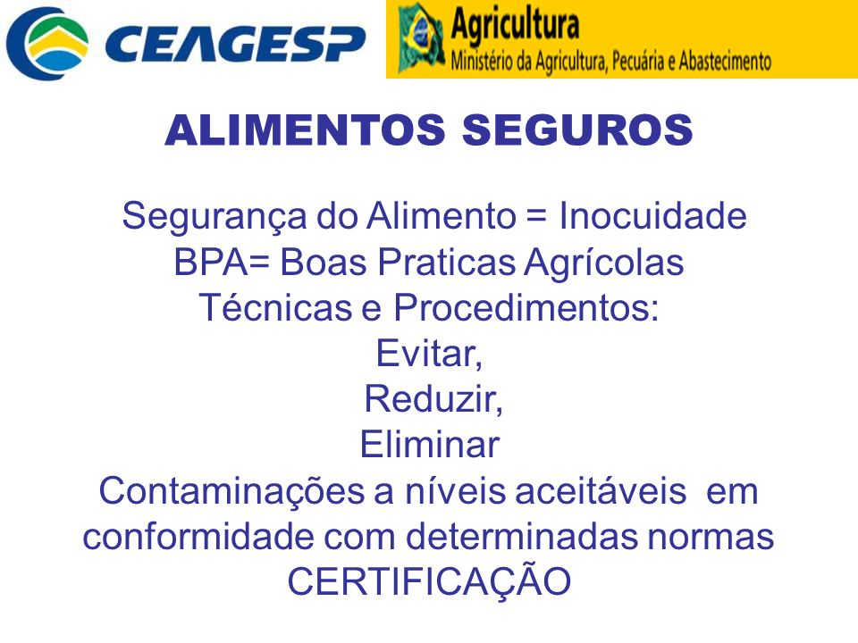 Segurança do Alimento = Inocuidade BPA= Boas Praticas Agrícolas Técnicas e Procedimentos: Evitar, Reduzir, Eliminar Contaminações a níveis aceitáveis