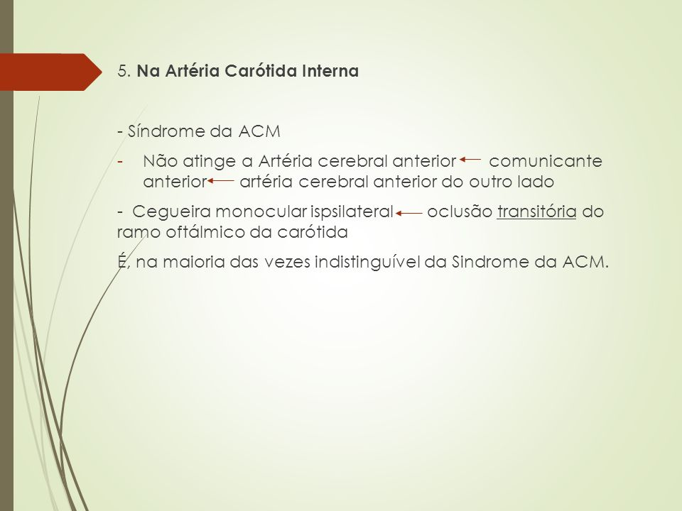 5. Na Artéria Carótida Interna - Síndrome da ACM -Não atinge a Artéria cerebral anterior comunicante anterior artéria cerebral anterior do outro lado