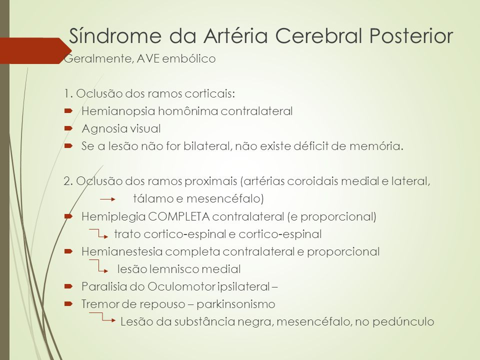 Síndrome da Artéria Cerebral Posterior Geralmente, AVE embólico 1. Oclusão dos ramos corticais: Hemianopsia homônima contralateral Agnosia visual Se a