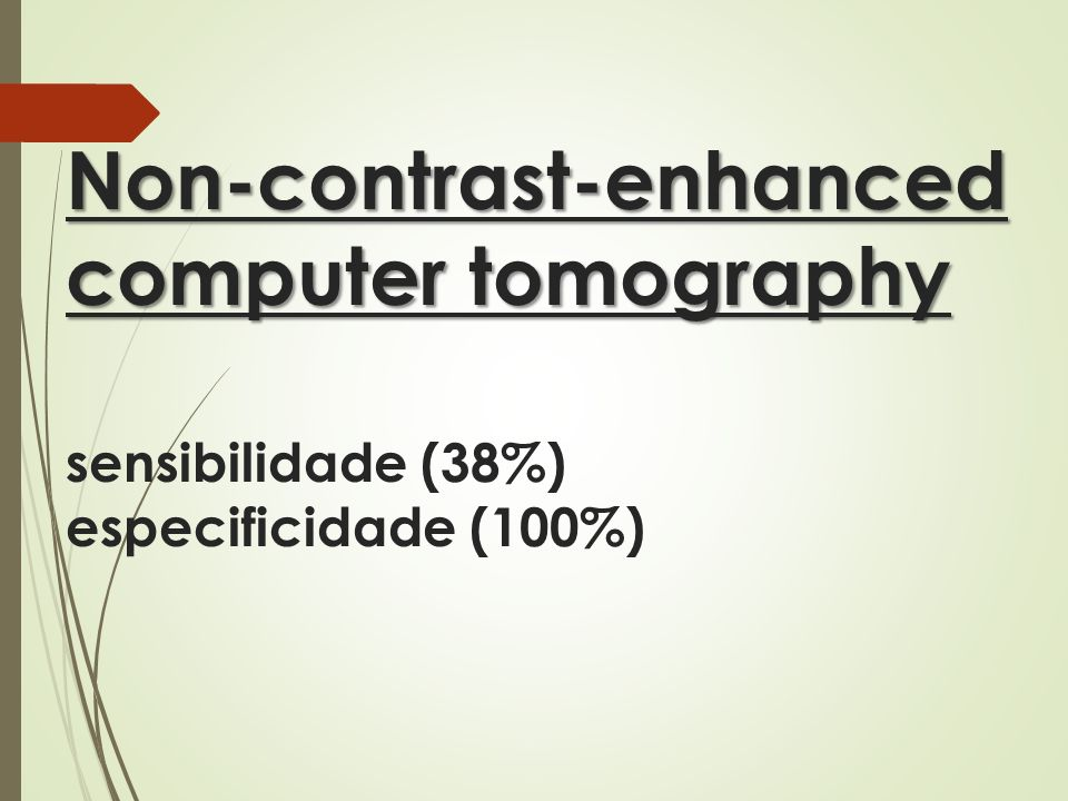 Non-contrast-enhanced computer tomography Non-contrast-enhanced computer tomography sensibilidade (38%) especificidade (100%)