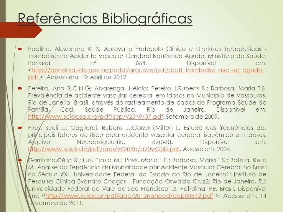 Referências Bibliográficas Padilha, Alexandre R. S. Aprova o Protocolo Clínico e Diretrizes Terapêuticas - Trombólise no Acidente Vascular Cerebral Is