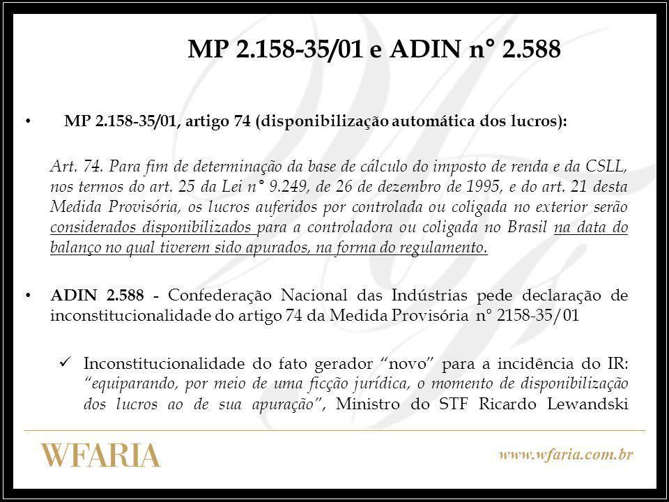 www.wfaria.com.br MP 2.158-35/01 e ADIN n° 2.588 MP 2.158-35/01, artigo 74 (disponibilização automática dos lucros): Art. 74. Para fim de determinação