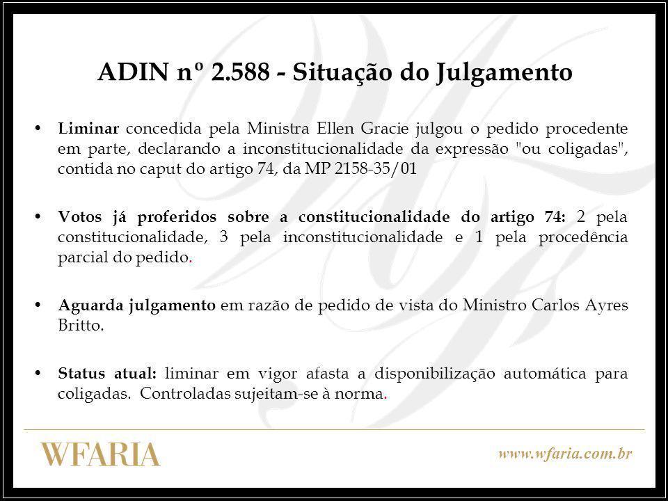 www.wfaria.com.br ADIN nº 2.588 - Situação do Julgamento Liminar concedida pela Ministra Ellen Gracie julgou o pedido procedente em parte, declarando