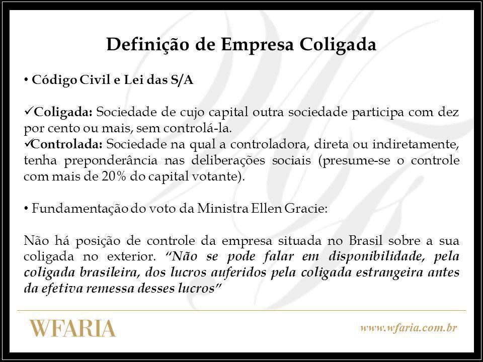 www.wfaria.com.br Definição de Empresa Coligada Código Civil e Lei das S/A Coligada: Sociedade de cujo capital outra sociedade participa com dez por cento ou mais, sem controlá-la.