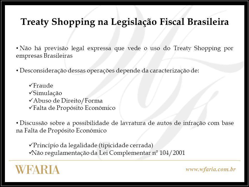 www.wfaria.com.br Treaty Shopping na Legislação Fiscal Brasileira Não há previsão legal expressa que vede o uso do Treaty Shopping por empresas Brasil