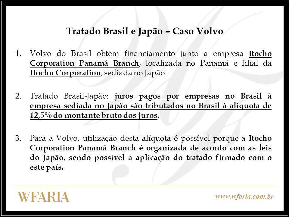 www.wfaria.com.br Tratado Brasil e Japão – Caso Volvo 1.Volvo do Brasil obtém financiamento junto a empresa Itocho Corporation Panamá Branch, localizada no Panamá e filial da Itochu Corporation, sediada no Japão.