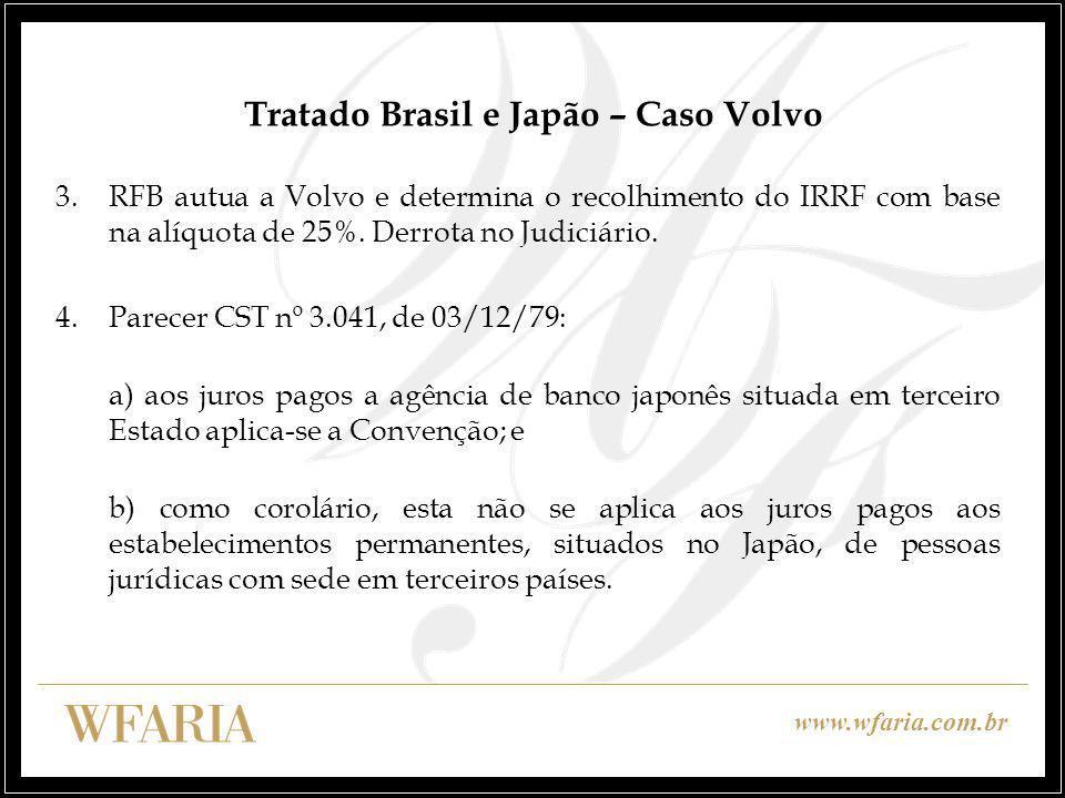 www.wfaria.com.br Tratado Brasil e Japão – Caso Volvo 3.RFB autua a Volvo e determina o recolhimento do IRRF com base na alíquota de 25%. Derrota no J