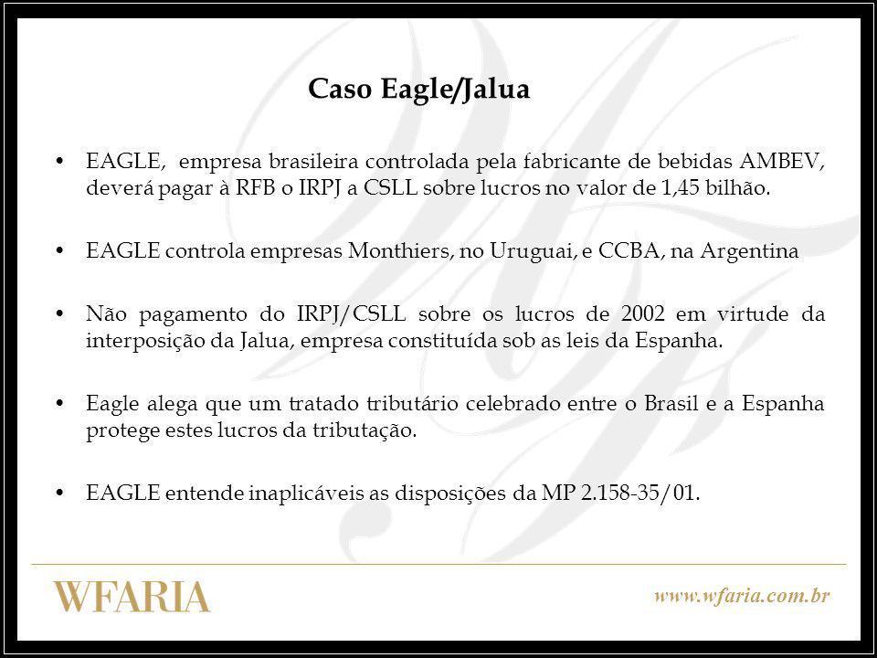 www.wfaria.com.br Caso Eagle/Jalua EAGLE, empresa brasileira controlada pela fabricante de bebidas AMBEV, deverá pagar à RFB o IRPJ a CSLL sobre lucros no valor de 1,45 bilhão.