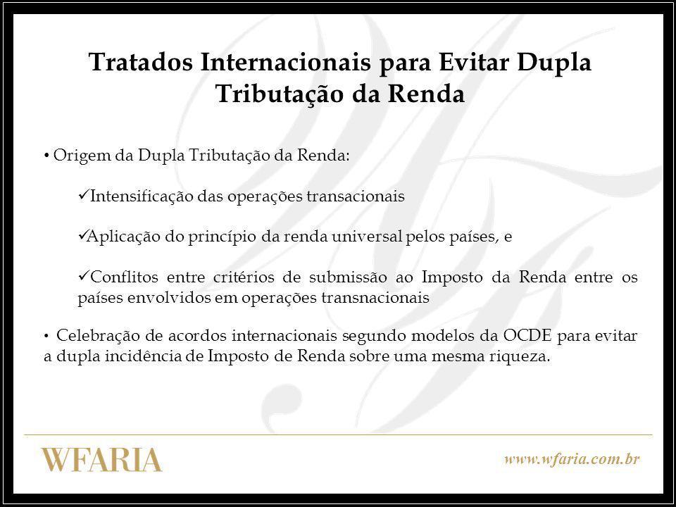 www.wfaria.com.br Tratados Internacionais para Evitar Dupla Tributação da Renda Origem da Dupla Tributação da Renda: Intensificação das operações tran